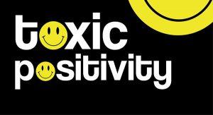 چرا مثبت بودن سمی (Toxit Positivity) مضرر است؟